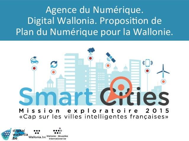 Agence  du  Numérique.   Digital  Wallonia.  Proposi9on  de   Plan  du  Numérique  pour  la  Wallo...