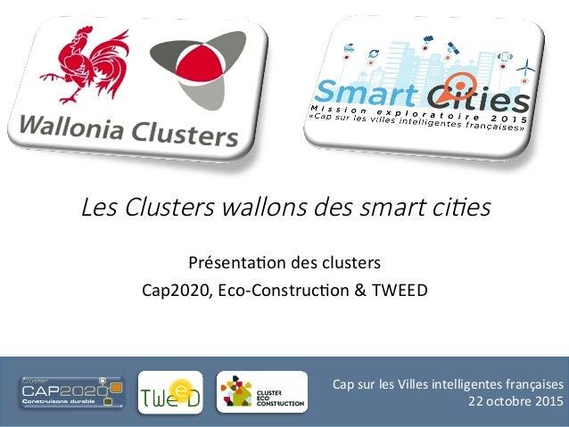 Cap  sur  les  Villes  intelligentes  françaises   22  octobre  2015     Les Clusters wallons des ...
