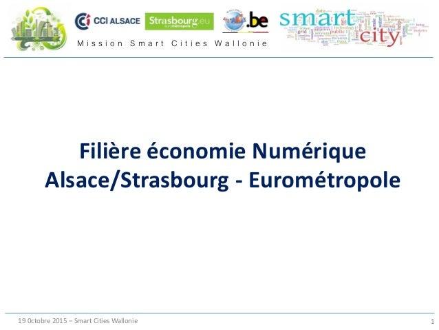 M i s s i o n S m a r t C i t i e s W a l l o n i e 19 0ctobre 2015 – Smart Cities Wallonie 1 Filière économie Numérique A...