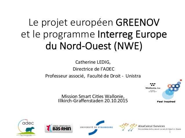 Le projet européen GREENOV   et le programme Interreg Europe   du Nord-‐Ouest (NWE)    Catherine  LEDIG,...