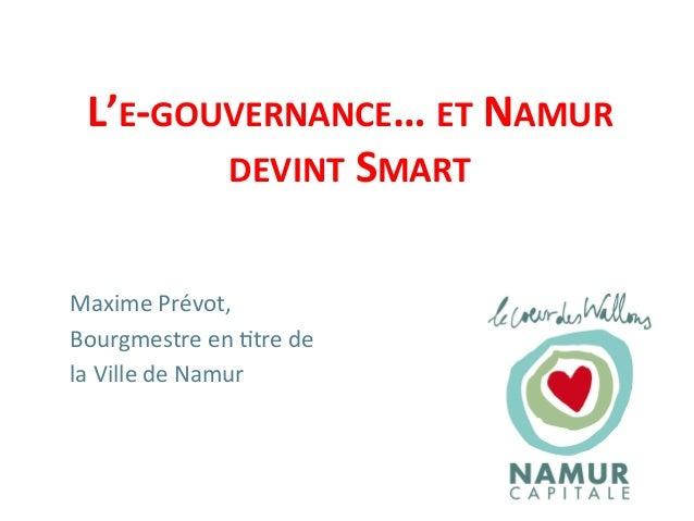 L'E-‐GOUVERNANCE…  ET  NAMUR   DEVINT  SMART   Maxime  Prévot,   Bourgmestre  en  4tre  de     la...