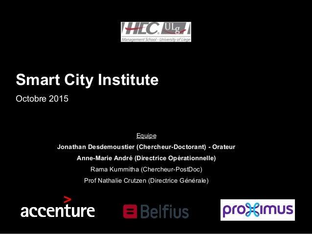 Smart City Institute Octobre 2015 Equipe Jonathan Desdemoustier (Chercheur-Doctorant) - Orateur Anne-Marie André (Directri...