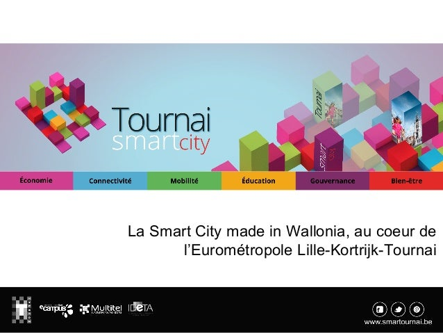 1 La Smart City made in Wallonia, au coeur de l'Eurométropole Lille-Kortrijk-Tournai