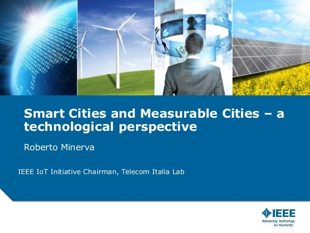 Smart Cities and Measurable Cities – a technological perspective Roberto Minerva IEEE IoT Initiative Chairman, Telecom Ita...