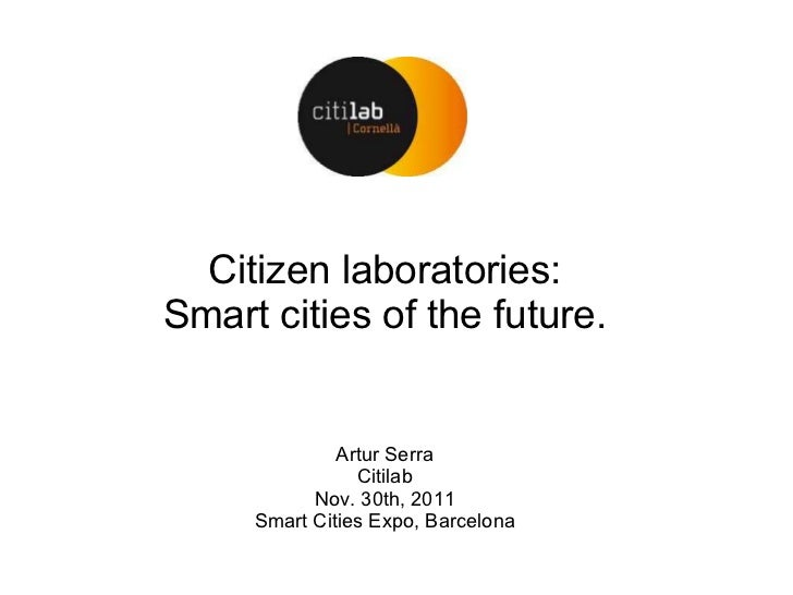 Citizen laboratories:Smart cities of the future.              Artur Serra                Citilab           Nov. 30th, 2011...