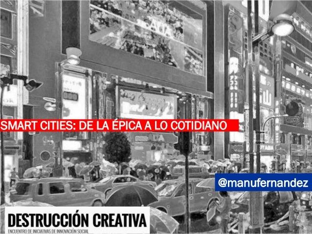 @manufernandez SMART CITIES: DE LA ÉPICA A LO COTIDIANO