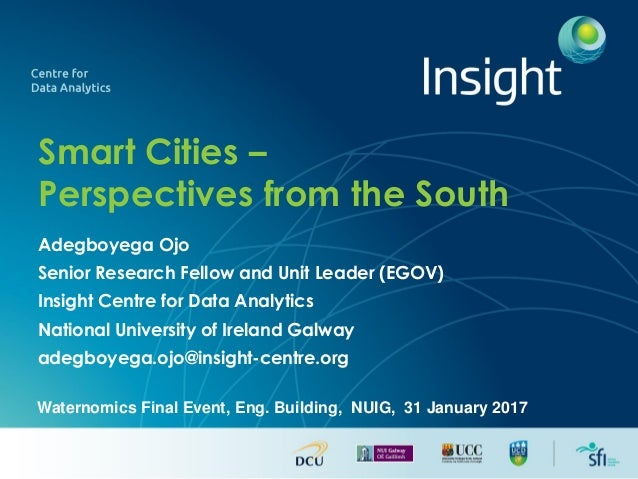 Smart Cities – Perspectives from the South Adegboyega Ojo Senior Research Fellow and Unit Leader (EGOV) Insight Centre for...