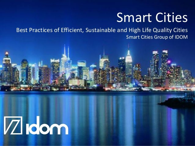 Smart Cities Best Practices of Efficient, Sustainable and High Life Quality Cities Smart Cities Group of IDOM