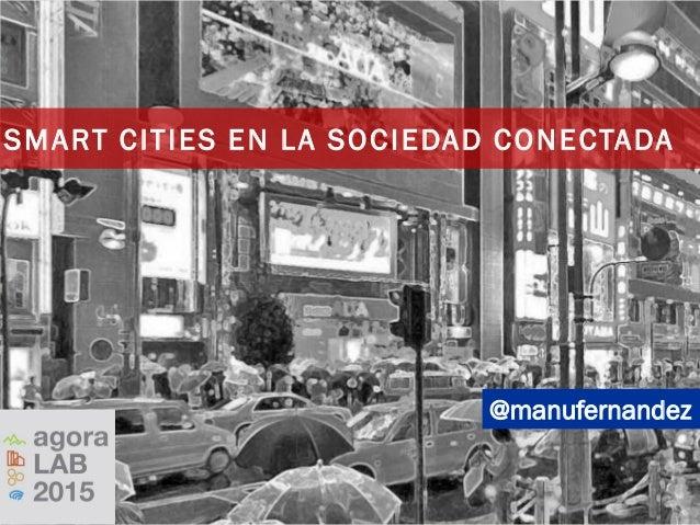 @manufernandez SMART CITIES EN LA SOCIEDAD CONECTADA