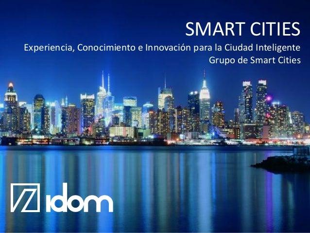 SMART CITIES Experiencia, Conocimiento e Innovación para la Ciudad Inteligente Grupo de Smart Cities