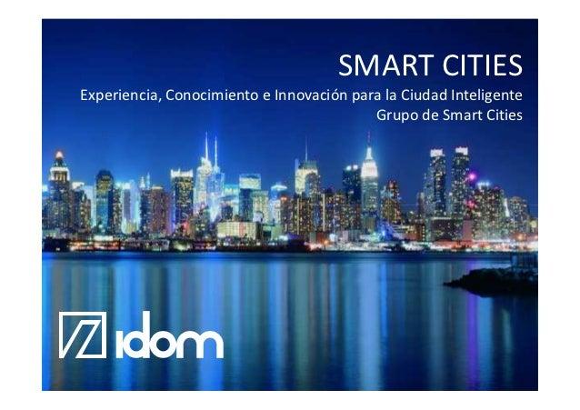 SMART CITIESExperiencia, Conocimiento e Innovación para la Ciudad Inteligente                                          Gru...