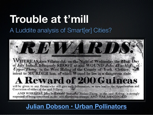 Trouble at t'mill A Luddite analysis of Smart[er] Cities? Julian Dobson • Urban Pollinators