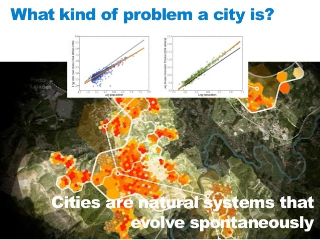 What kind of problem a city is?  Cities are natural systems that evolve spontaneously