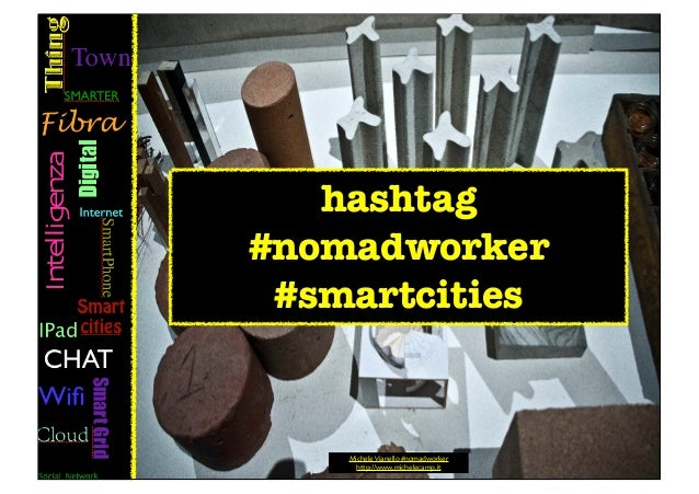 hashtag#nomadworker #smartcities    Michele Vianello #nomadworker       http://www.michelecamp.it