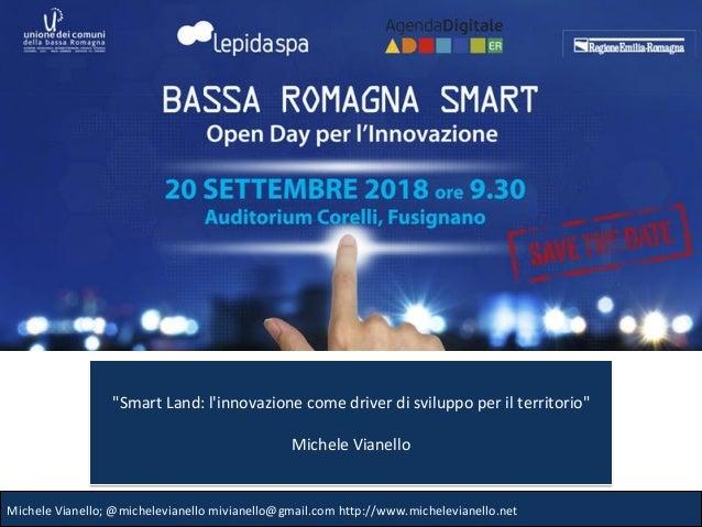 """MicheleVianello;@michelevianellomivianello@gmail.comhttp://www.michelevianello.net """"SmartLand:l'innovazionecomedr..."""