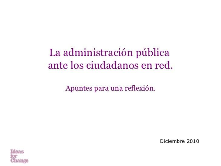 La administración pública  ante los ciudadanos en red. Apuntes para una reflexión. Diciembre 2010