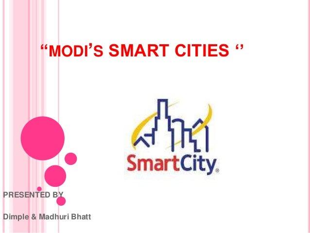 """MODI'S SMART CITIES ''  PRESENTED BY  Dimple & Madhuri Bhatt"