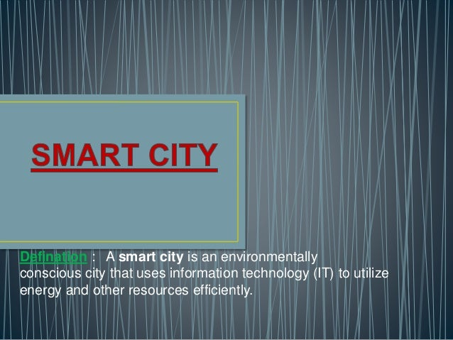 Defination : A smart city is an environmentally  conscious city that uses information technology (IT) to utilize  energy a...