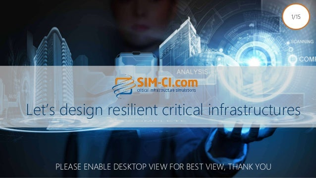 Let's design resilient critical infrastructures 1/15 PLEASE ENABLE DESKTOP VIEW FOR BEST VIEW, THANK YOU