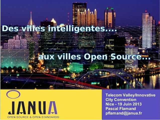 Des villes intelligentes.... – – –  aux villes Open Source...  Telecom Valley/Innovative City Convention Nice - 19 Juin 20...