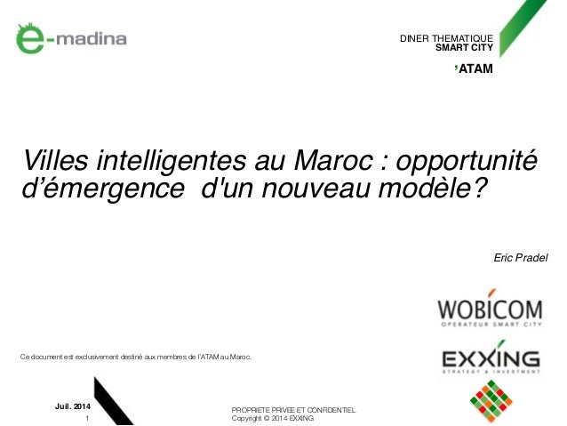 PROPRIETE PRIVEE ET CONFIDENTIEL Copyright © 2014 EXXING DINER THEMATIQUE! SMART CITY! ,ATAM Juil. 2014 1 Villes intellige...