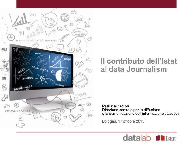 """Il contributo dell""""Istat al data Journalism  Patrizia Cacioli Direzione centrale per la diffusione e la comunicazione dell..."""