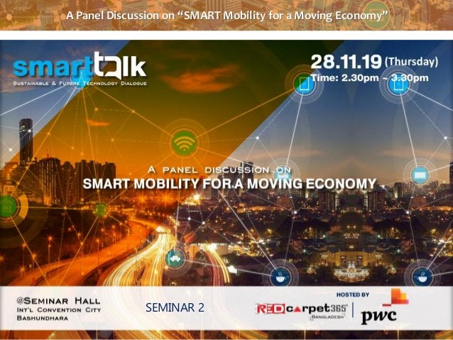"""A Panel Discussion on """"SMART Mobility for a Moving Economy"""" SEMINAR 2"""