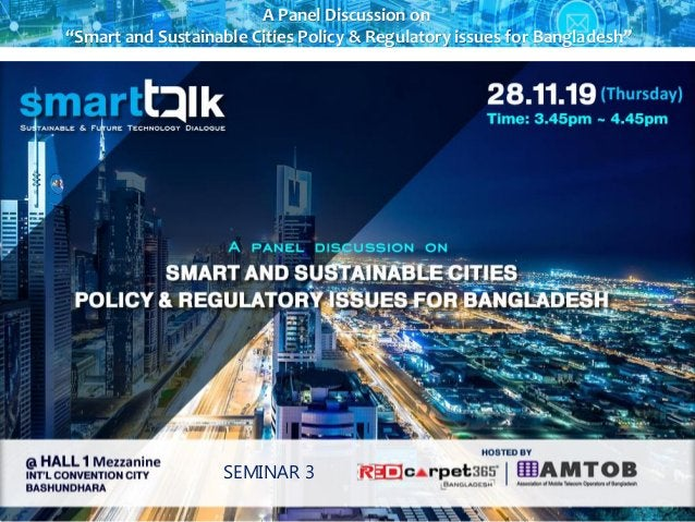 """A Panel Discussion on """"Smart and Sustainable Cities Policy & Regulatory issues for Bangladesh"""" SEMINAR 3"""