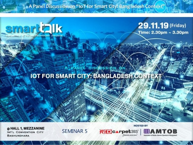 """A Panel Discussion on """"IoT for Smart City: Bangladesh Context"""" SEMINAR 5"""