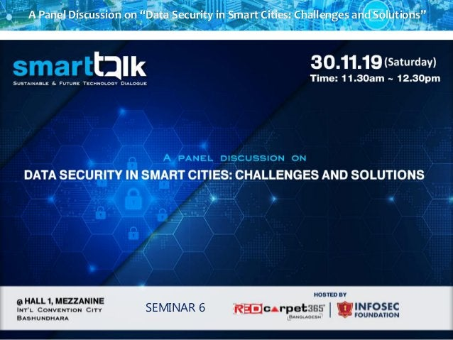"""A Panel Discussion on """"Data Security in Smart Cities: Challenges and Solutions"""" SEMINAR 6"""