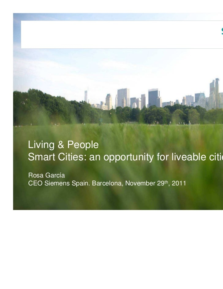 Living & PeopleSmart Cities: an opportunity for liveable citiesRosa GarcíaCEO Siemens Spain. Barcelona, November 29th, 2011