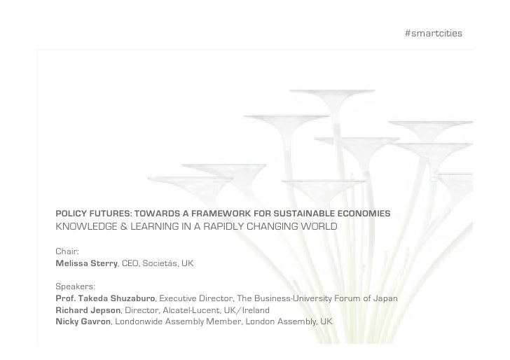 #smartcities     POLICY FUTURES: TOWARDS A FRAMEWORK FOR SUSTAINABLE ECONOMIES KNOWLEDGE & LEARNING IN A RAPIDLY CHANGING ...