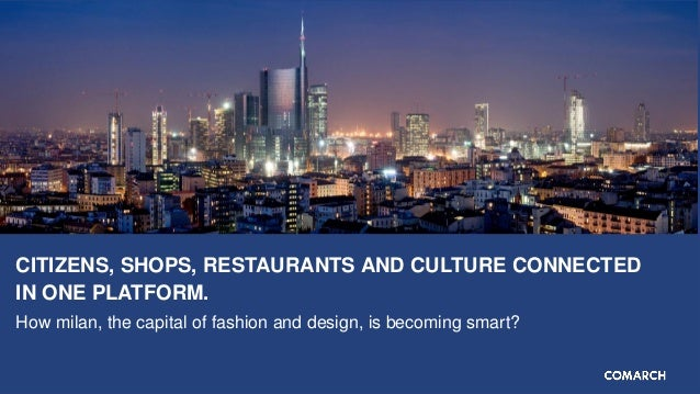 CITIZENS, SHOPS, RESTAURANTS AND CULTURE CONNECTED IN ONE PLATFORM. How milan, the capital of fashion and design, is becom...