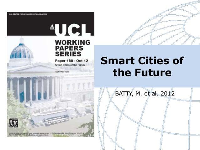 Smart Cities of the Future  BATTY, M. et al. 2012