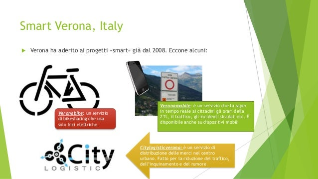 Smart Verona, Italy  Verona ha aderito ai progetti «smart» già dal 2008. Eccone alcuni: Veronamobile: è un servizio che f...