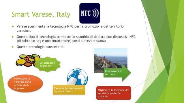 Smart Varese, Italy  Varese sperimenta la tecnologia NFC per la promozione del territorio varesino.  Questo tipo di tecn...