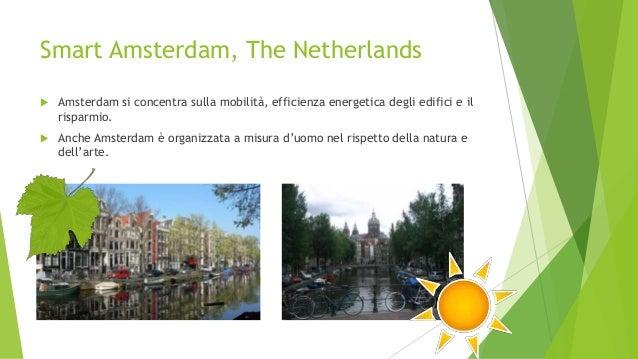 Smart Amsterdam, The Netherlands  Amsterdam si concentra sulla mobilità, efficienza energetica degli edifici e il risparm...