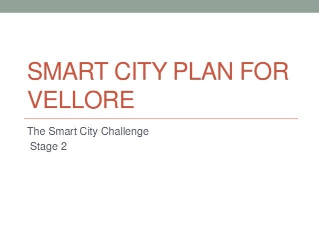 SMART CITY PLAN FOR VELLORE The Smart City Challenge Stage 2