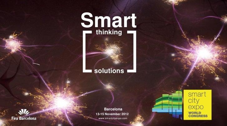 Smart thinking solutions      Barcelona 13-15 November 2012  www.smartcityexpo.com