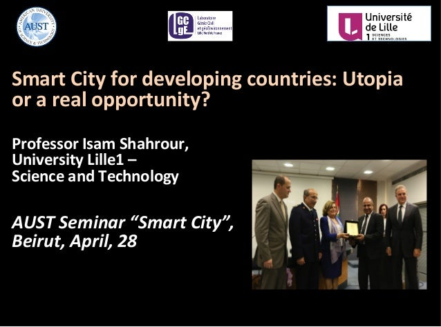 Smart	   City	   for	   developing	   countries:	   Utopia	    or	   a	   real	   opportunity?	    	    Professor	   Isam	...