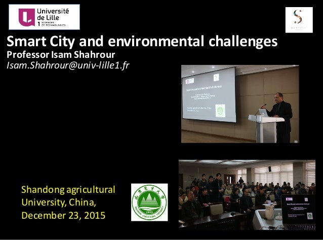 Smart	   City	   and	   environmental	   challenges	    Professor	   Isam	   Shahrour Isam.Shahrour@univ-­‐lille1.fr Shand...