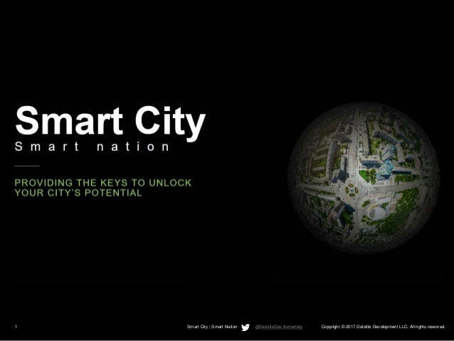 Copyright © 2017 Deloitte Development LLC. All rights reserved.1 Smart City | Smart Nation @DeloitteGov #smartcity