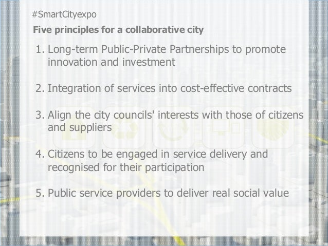 #SmartCityexpoFive principles for a collaborative city1.  Long-term Public-Private Partnerships to promote    innovation a...