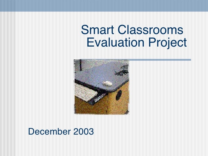 Smart Classrooms  Evaluation Project December 2003