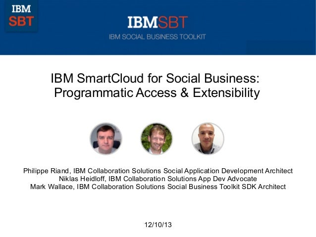 IBM SmartCloud for Social Business: Programmatic Access & Extensibility  Philippe Riand, IBM Collaboration Solutions Socia...