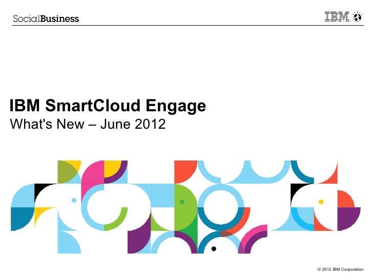 IBM SmartCloud EngageWhats New – June 2012                         © 2012 IBM Corporation