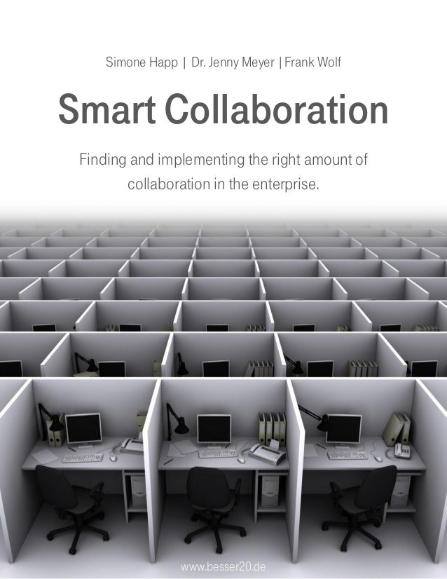 Simone Happ | Dr. Jenny Meyer |Frank WolfSmart Collaboration Finding and implementing the right amount of        collabora...