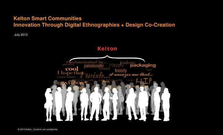 Kelton Smart CommunitiesInnovation Through Digital Ethnographies + Design Co-CreationJuly 2012  © 2012 Kelton. Contents ar...