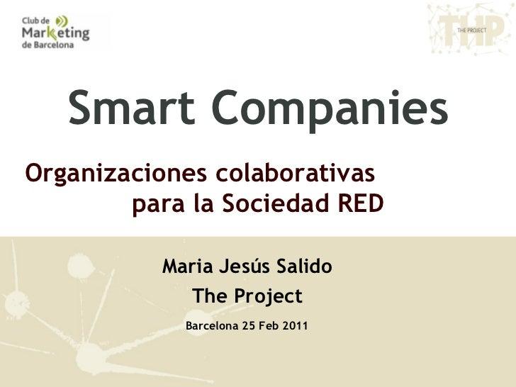 Smart Companies Organizaciones colaborativas para  la Sociedad RED Maria Jesús Salido The Project Barcelona 25 Feb 2011