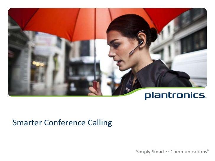 Smarter Conference Calling<br />